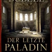 Der letzte Paladin: Historischer Roman von Richard Dübell. Anno 777 ...
