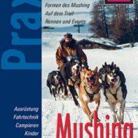 Mushing - Hundeschlittenfahren: Der Praxis-Ratgeber für Einsteiger und Mitfahrer von Thomas Gut. Huskies und Schlittenhunde-Erlebnisse in Deutschland und Österreich