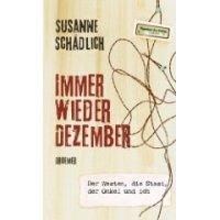 Immer wieder Dezember: Der Westen, die Stasi, der Onkel und ich. Roman von Susanne Schädlich. Der Westen, die Stasi, der Onkel und ich