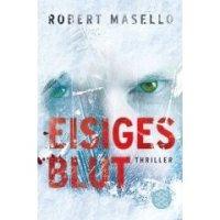 Eisiges Blut. Thriller von Robert Masello. Der Journalist Michael Wilde übernimmt einen Auftrag, der ihn in die Antarktis führt