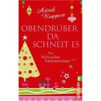 Obendrüber da schneit es: Ein Weihnachts-Familienroman von Astrid Ruppert. Vom Zauber eines Weihnachtsabends