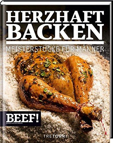 BEEF! HERZHAFT BACKEN: Meisterstücke für Männer (BEEF!-Kochbuchreihe) - 1