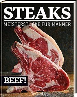 BEEF! - STEAKS: Meisterstücke für Männer (BEEF!-Kochbuchreihe) - 1