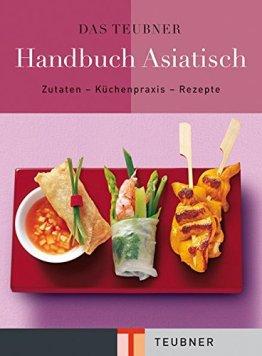 Das TEUBNER Handbuch Asiatisch: Zutaten-Küchenpraxis-Rezepte (Teubner Handbücher) - 1