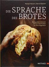 Die Sprache des Brotes: Brotqualität erkennen, Genuss beschreiben, mit Brot begeistern - 1
