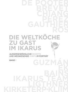 Die Weltköche zu Gast im Ikarus: Aussergewöhnliche Rezepte und wegweisende Chefs im Portrait: Band 1 - 1