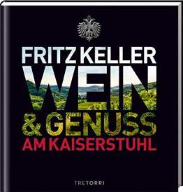 Fritz Keller: Wein & Genuss am Kaiserstuhl - 1