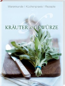 Kräuter und Gewürze: Warenkunde, Küchenpraxis, Rezepte - 1