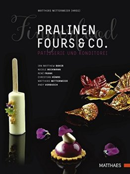 Pralinen, Fours & Co.: Kreative Spitzenpatisserie - 1