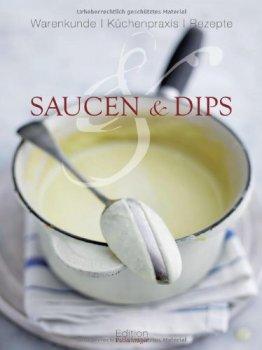 Saucen und Dips: Warenkunde, Küchenpraxis, Rezepte - 1