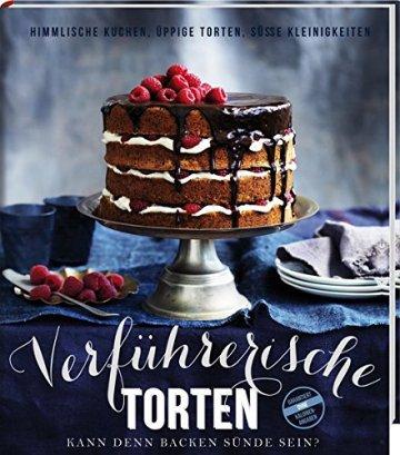Verführerische Torten: Kann denn Backen Sünde sein? - Himmlische Kuchen, üppige Torten und süße Kleinigkeiten - 1