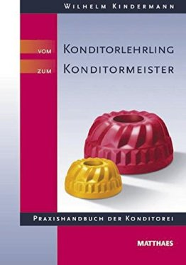 Vom Konditorlehrling zum Konditormeister: Praxishandbuch der Konditorei - 1