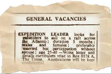 """Anuncio publicado en el diario The Times 6.4.1973: """"Líder de expedición busca voluntarios para cruzar el Atlántico en una balsa; duración 3 meses; hombres y mujeres; preferiblemente casados pero sin la participación de sus conyugues; edad 25-40"""""""