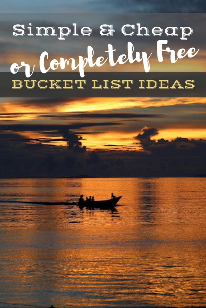61 Simple and Cheap (or Completely Free!) Bucket List Ideas