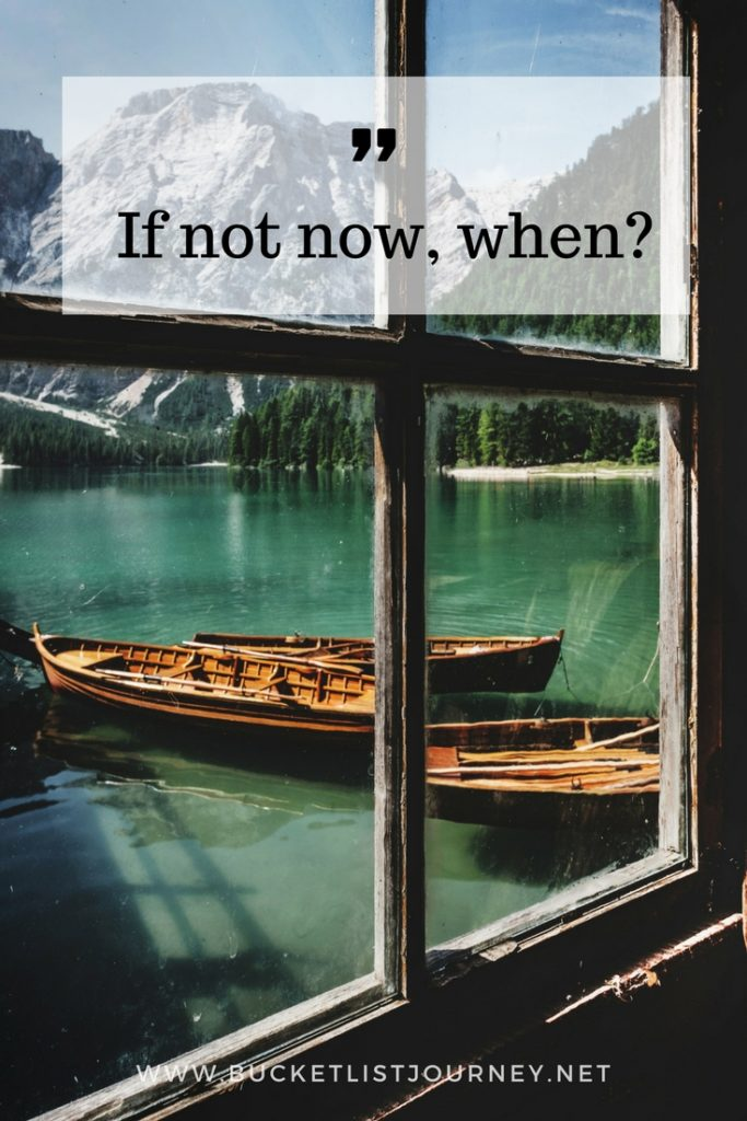 If not now, when? | 200 Best Travel Quotes: Sayings to Inspire You to Explore The World