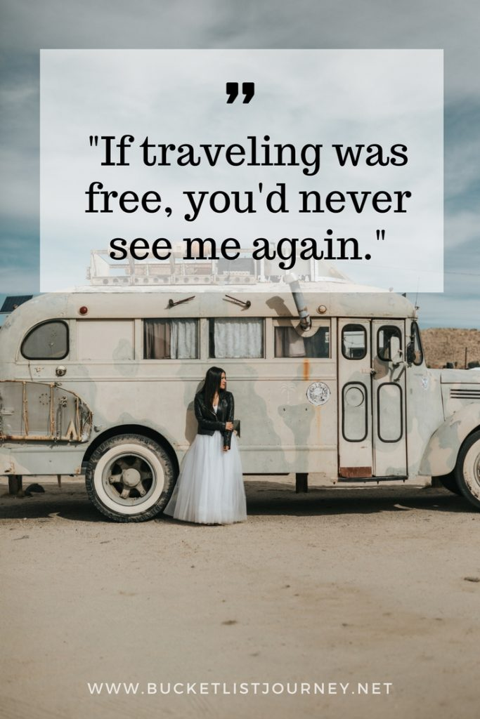 If traveling was free, you'd never see me again. | 200 Best Travel Quotes: Sayings to Inspire You to Explore The World