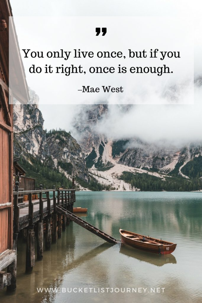 You only live once, but if you do it right, once is enough. | 200 Best Travel Quotes: Sayings to Inspire You to Explore The World