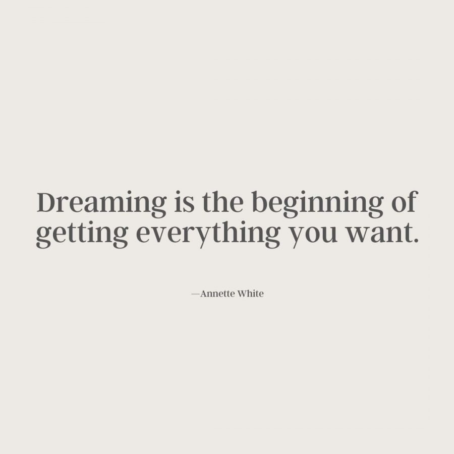 """""""Dreaming is the beginning of getting everything you want."""" —Annette White quote"""