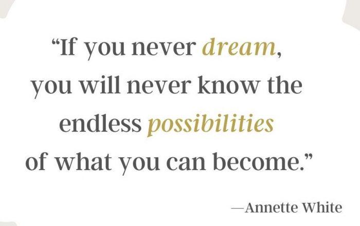 Dream Big Quote by Annette White