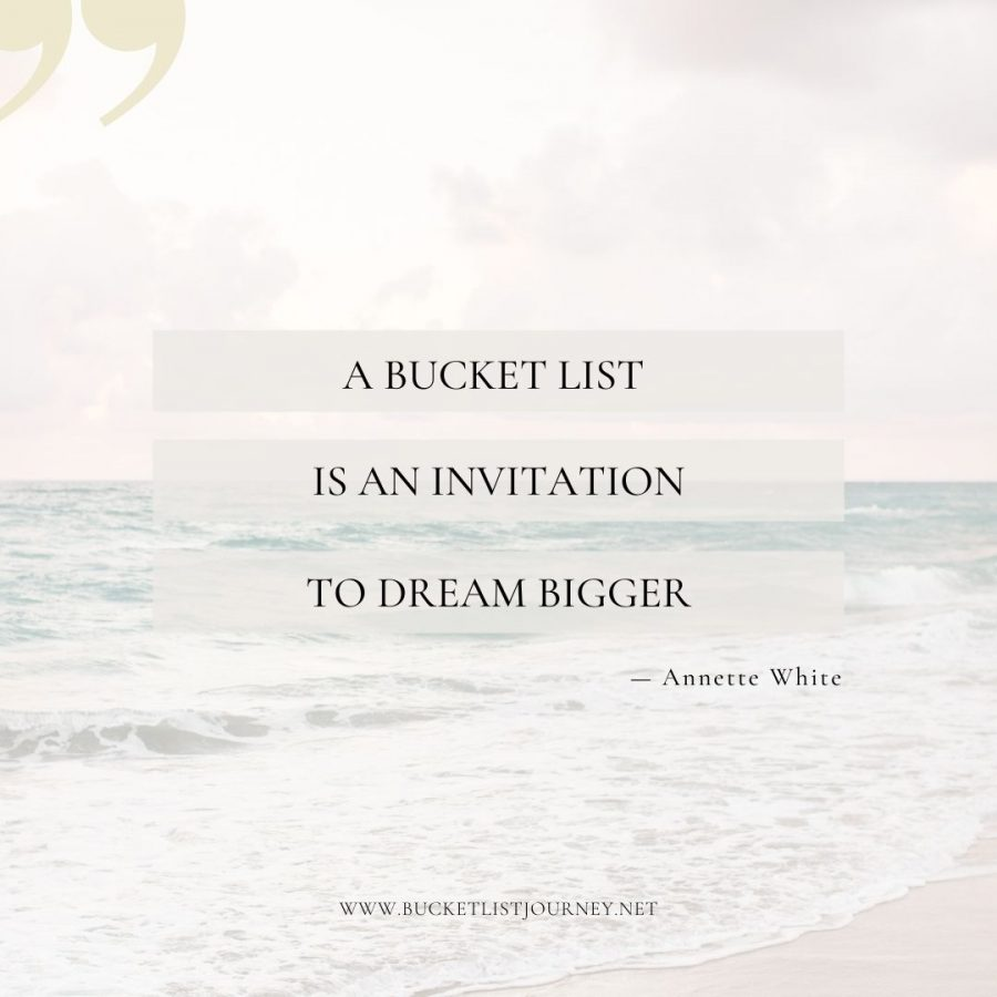 Annette White Quote: A Bucket List is an Invitation to dream bigger