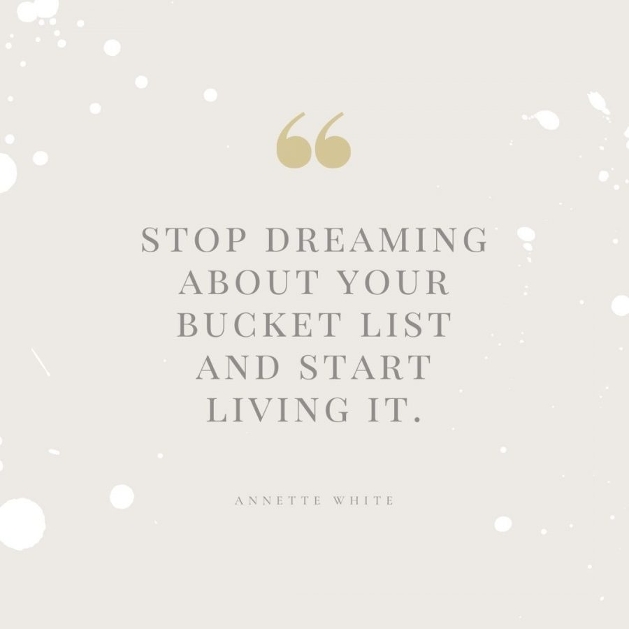 stop dreaming about your bucket list and start living it (Quote by Annette White)