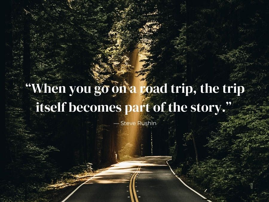 When you go on a road trip, the trip itself becomes part of the story - Steve Rushin