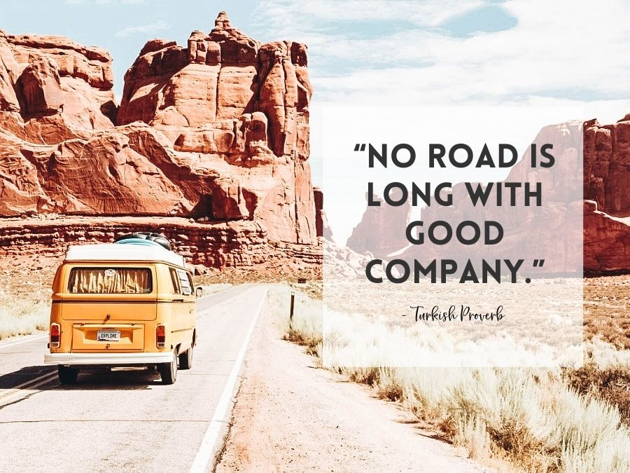 """""""No road is long with good company."""""""