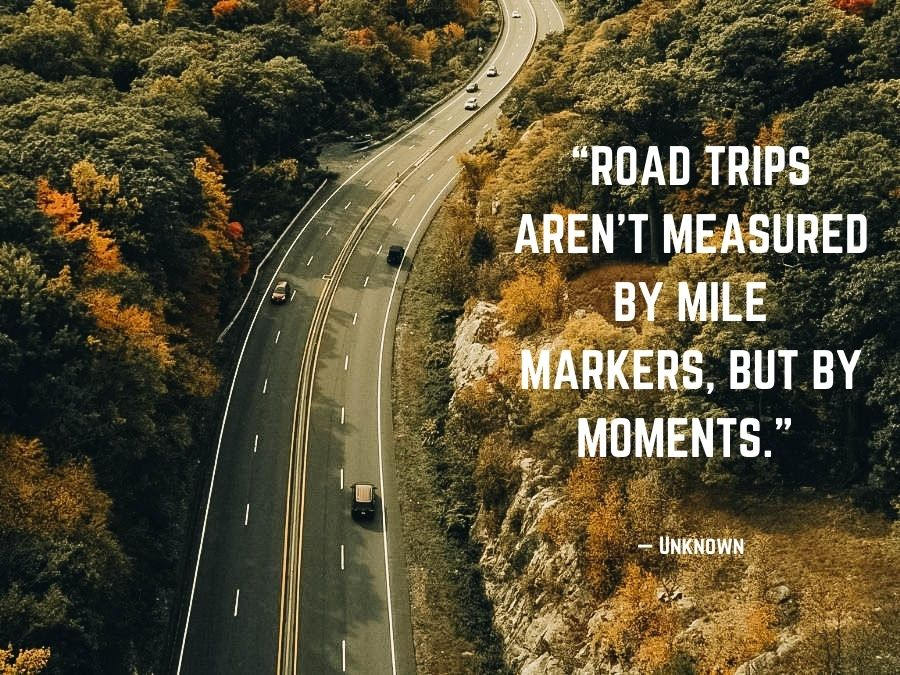 """""""Road trips aren't measured by mile markers, but by moments."""" — Unknown"""