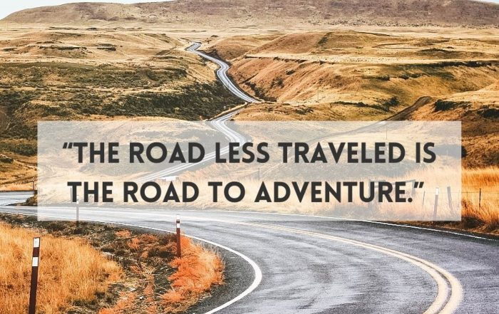 """""""The road less traveled is the road to adventure."""" — Unknown"""