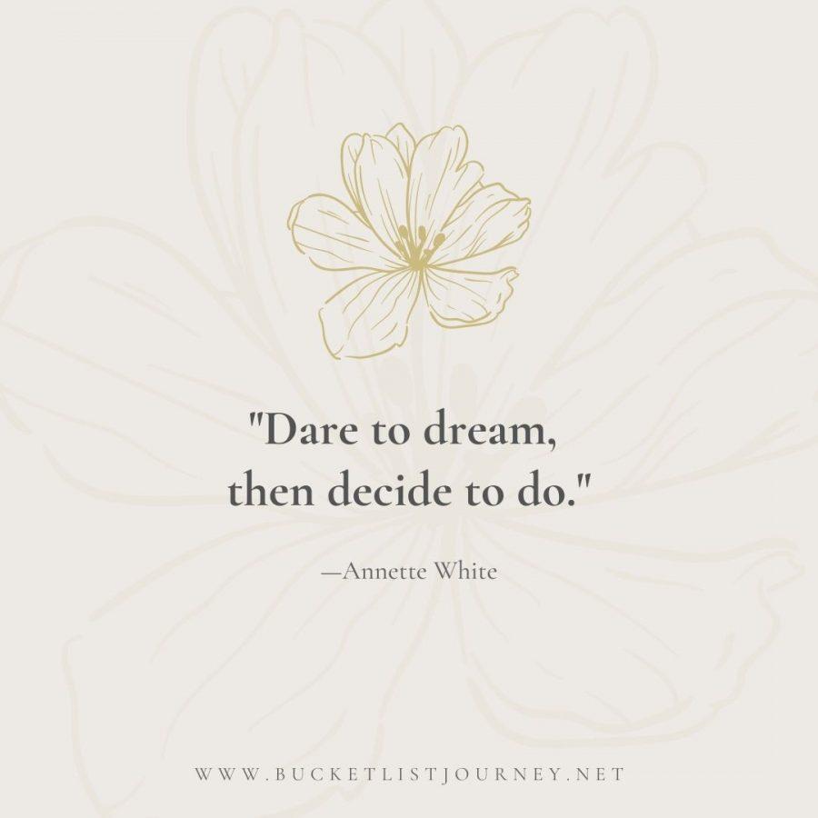 Dare to dream, then decide to do.