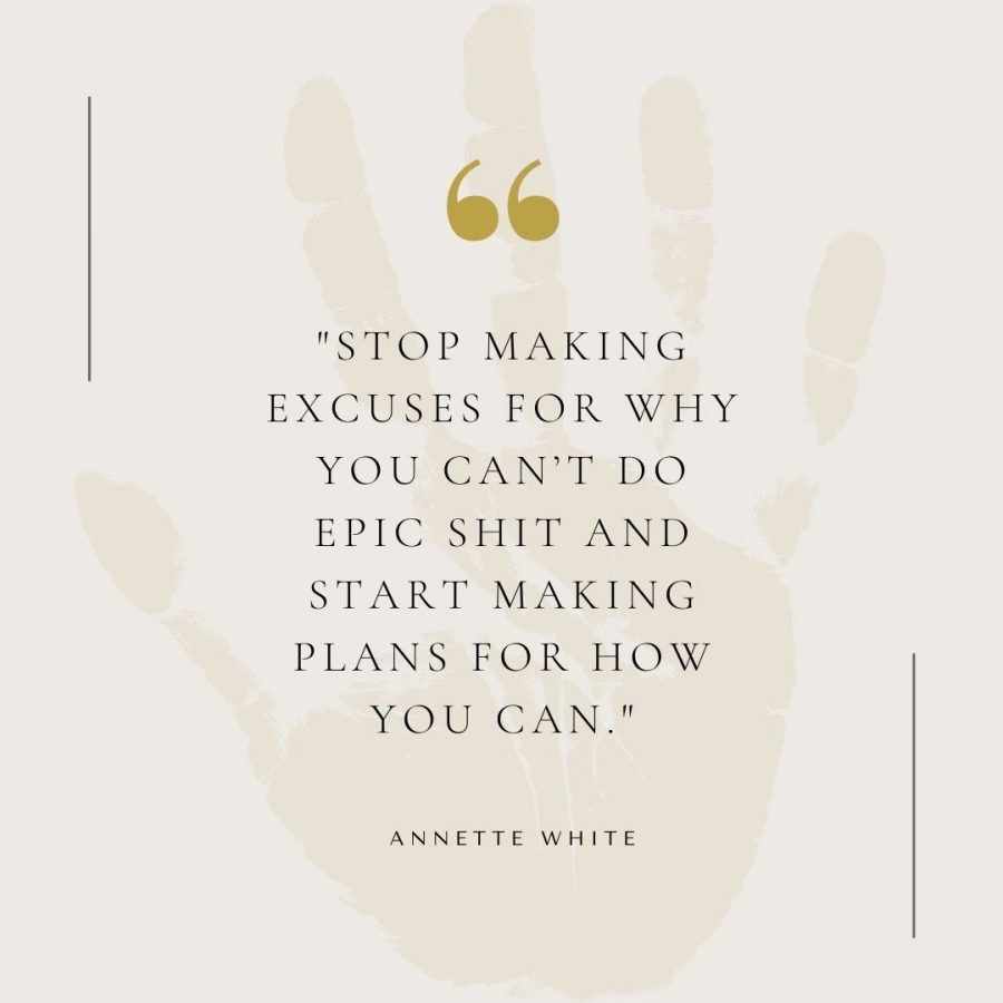 Stop making excuses for why you can't do epic shit and start making plans for how you can.
