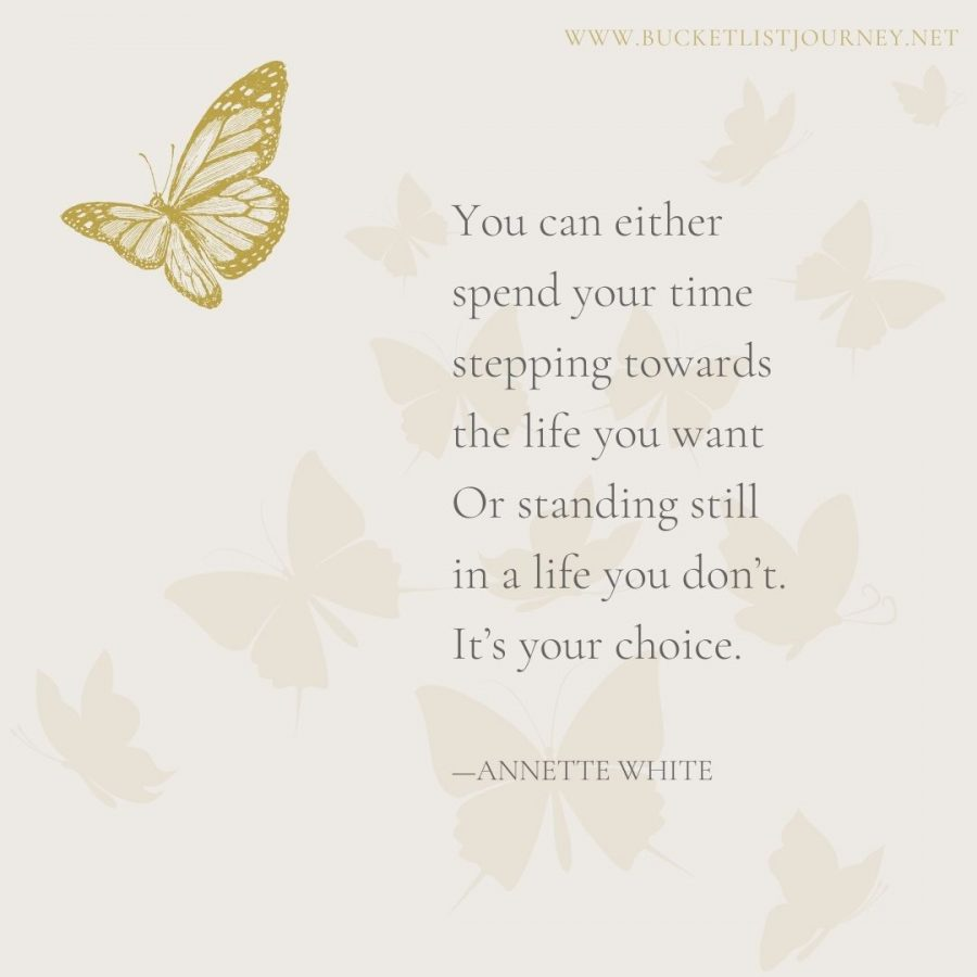 You can either spend your time stepping towards the life you want Or standing still in a life you don''t. It's your choice.