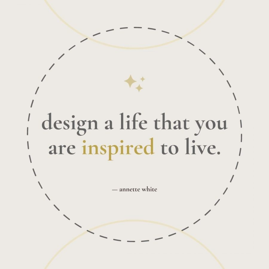 Design a life that you are inspired to live