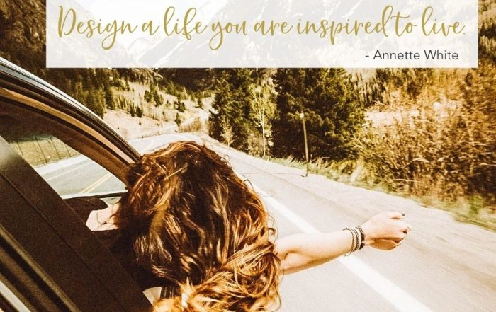 Design a life you are inspired to live.