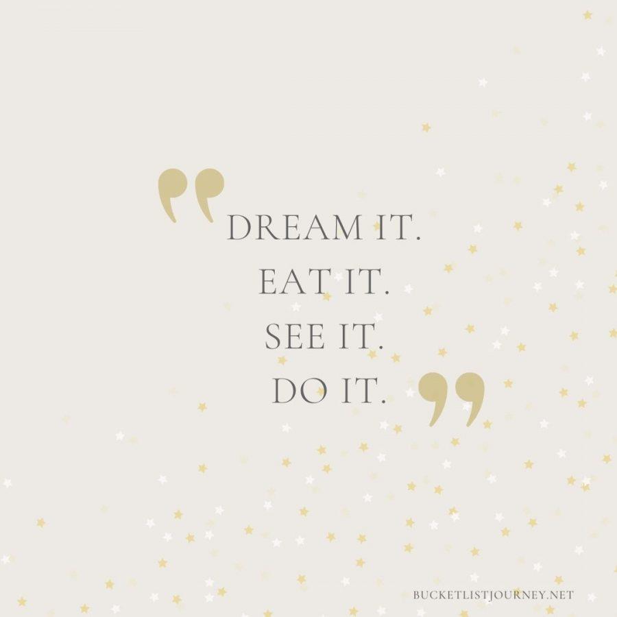 Dream it. Eat it. See it. Do it.