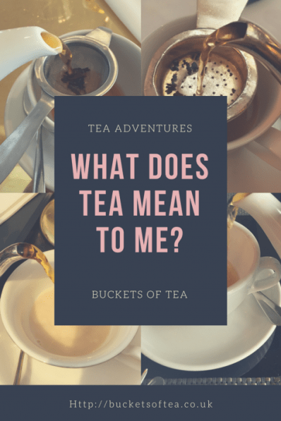What Does Tea Mean To Me?  Buckets Of Tea - Tea Adventures; A series Of Guest Posts All About Tea Drinking.