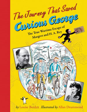 Book Cover - The Journey That Saved Curious George- The True Wartime Escape of Margret and HA Rey