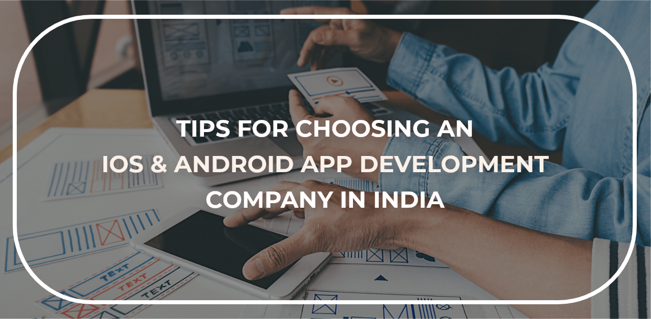 sa_1625138224_Tips for Choosing an iOS & Android App Development Company in India