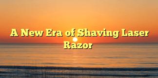 A New Era of Shaving Laser Razor