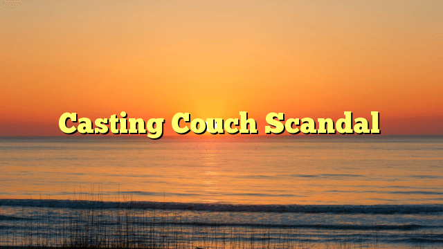 Couch Scandal, Casting Couch Scandal