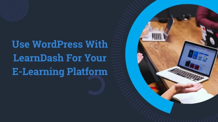 Use WordPress With LearnDash For Your E-Learning Platform