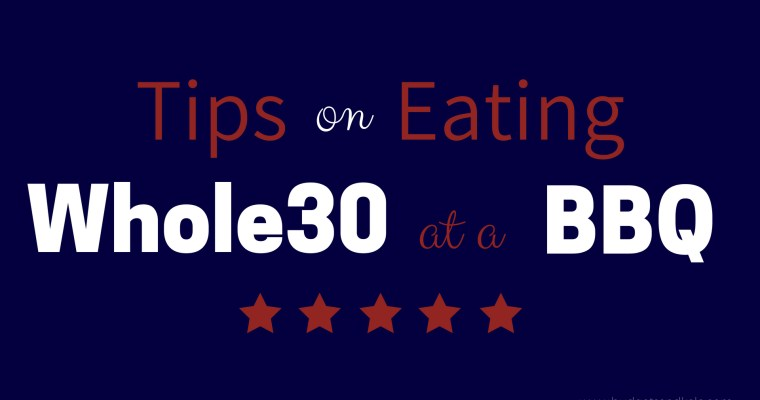 Eating Whole30 at a BBQ