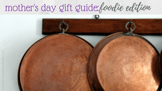 Mother's Day Foodie Gift Guide (Budget Friendly!)