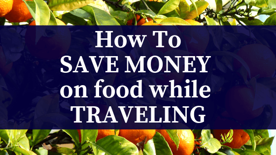 7 Ways to Save Money on Food While Traveling