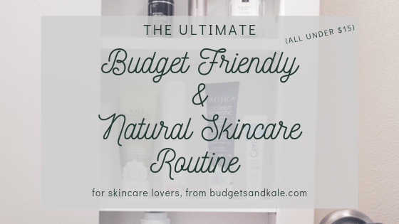 Budget Natural Skincare Routine (feat. Pacifica Beauty, Thayer's Natural, CeraVe, The Ordinary & More!)