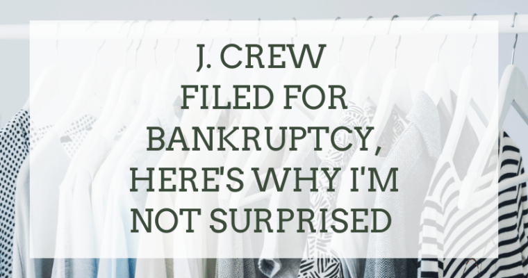Why No One is Surprised J Crew Filed for Bankruptcy