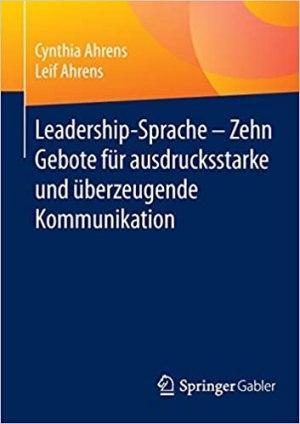 Ahrens, Cynthia; Ahrens, Leif - Leadership-Sprache - Zehn Gebote für ausdrucksstarke und überzeugende Kommunikation