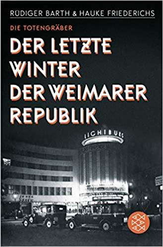 Barth, Rüdiger; Friederichs, Hauke - Die Totengräber - Der letzte Winter der Weimarer Republik