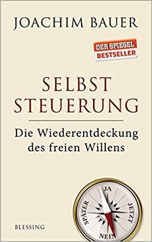 Bauer, Joachim - Selbststeuerung - Die Wiederentdeckung des freien Willens
