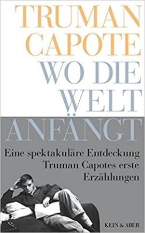 Capote, Truman - Wo die Welt anfängt - Erste Erzählungen